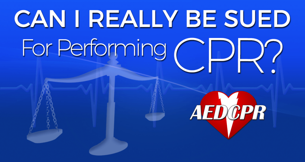Can I really be sued for performing CPR? What you need to know.